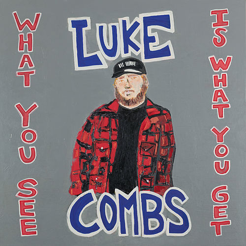 "Luke Combs - ""What You See Is What You Get"" - River House Artists (Sony Music Entertainment)"